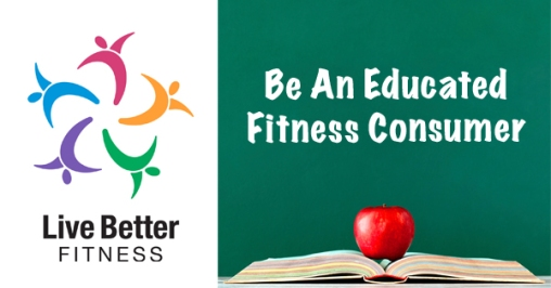 Be An Educated Fitness Consumer